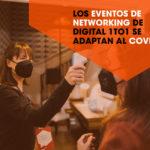 Los eventos de networking de Digital 1to1 se adaptan al COVID-19