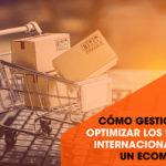 como optimizar los envíos internacionales de un ecommerce