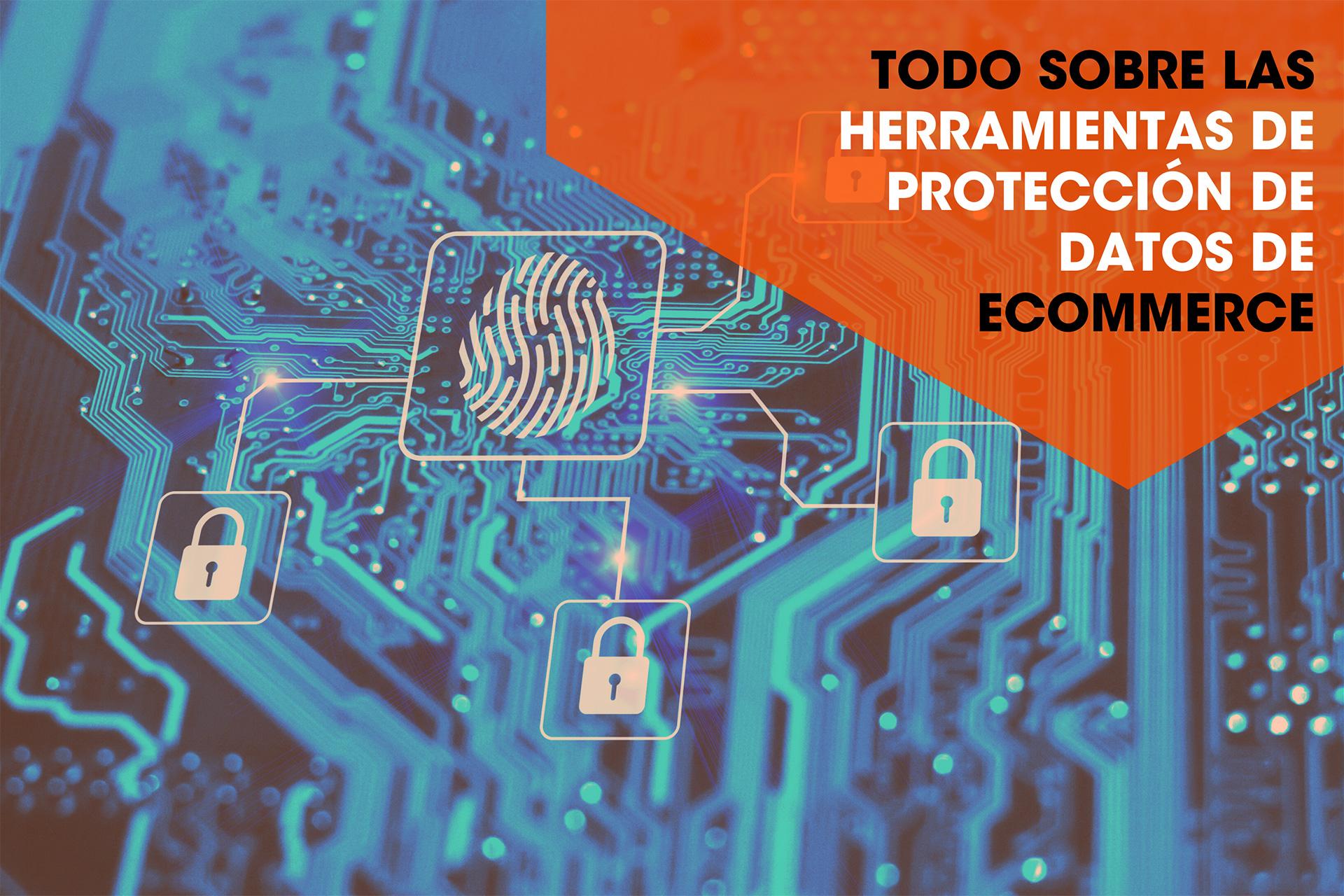 Todo sobre las herramientas de protección de datos para eCommerce